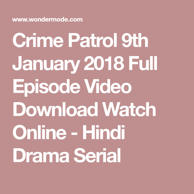 Crime Patrol 9th January 2018 Full Episode Video Download