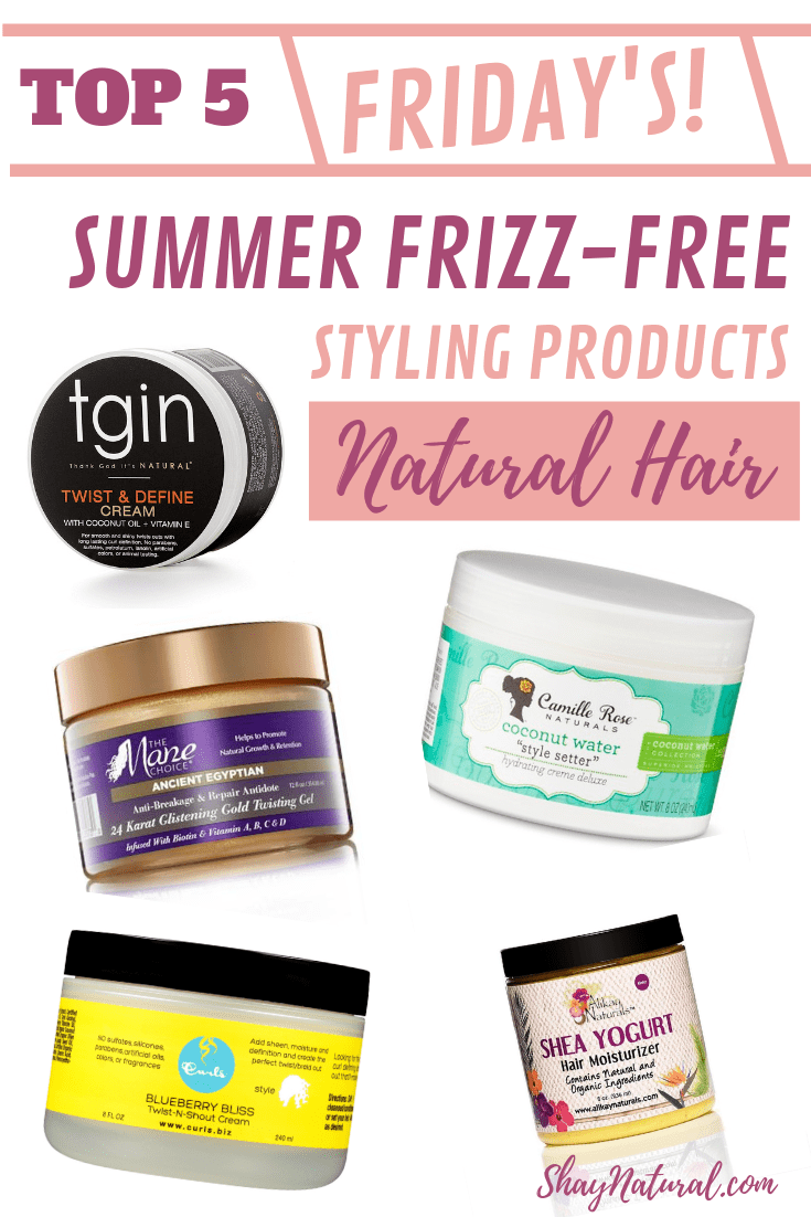Top 5 Summer Frizz Free Styling Products For Natural Hair Shaynatural Natural Hair Styles Frizz Free Frizz Free Curls