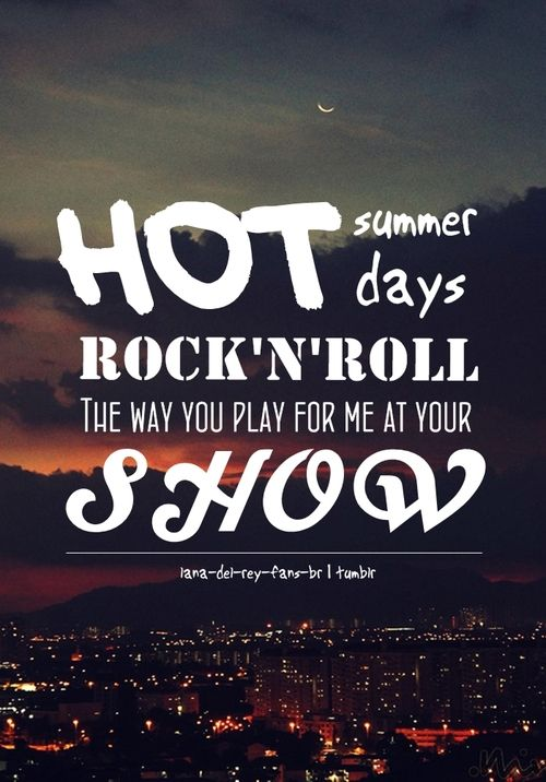 Hot Summer Days Rock And Roll The Way You Play For Me At Your Show Lana Del Rey Lyrics Lana Del Rey Lana