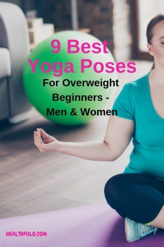 9 best yoga poses for overweight beginners  men  women