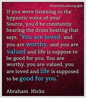 ... you are valued you are loved and life is upposed to be good for you