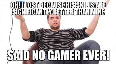 Said No Gamer Ever Funny Games Funny Gaming Memes Gamer Humor
