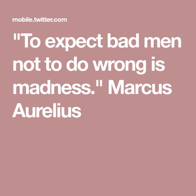 ผลการค้นหารูปภาพสำหรับ marcus aurelius meditations quotes to expect bad men not to do wrong