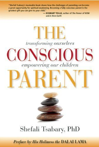 The Conscious Parent Transforming Ourselves Empowering Our Children By Dr Shefali Tsabary Http Ww Conscious Parenting Best Parenting Books Parenting Book