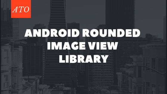 android Rounded ImageView Library Android tutorials