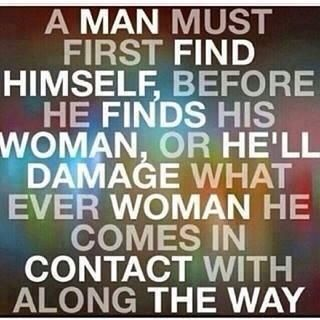 A man must first find himself before he finds a woman