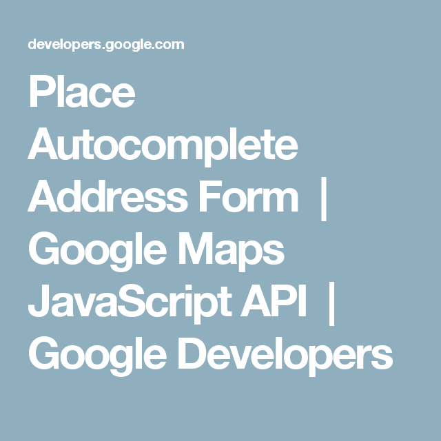 Place Autocomplete Address Form | Google Maps JavaScript API