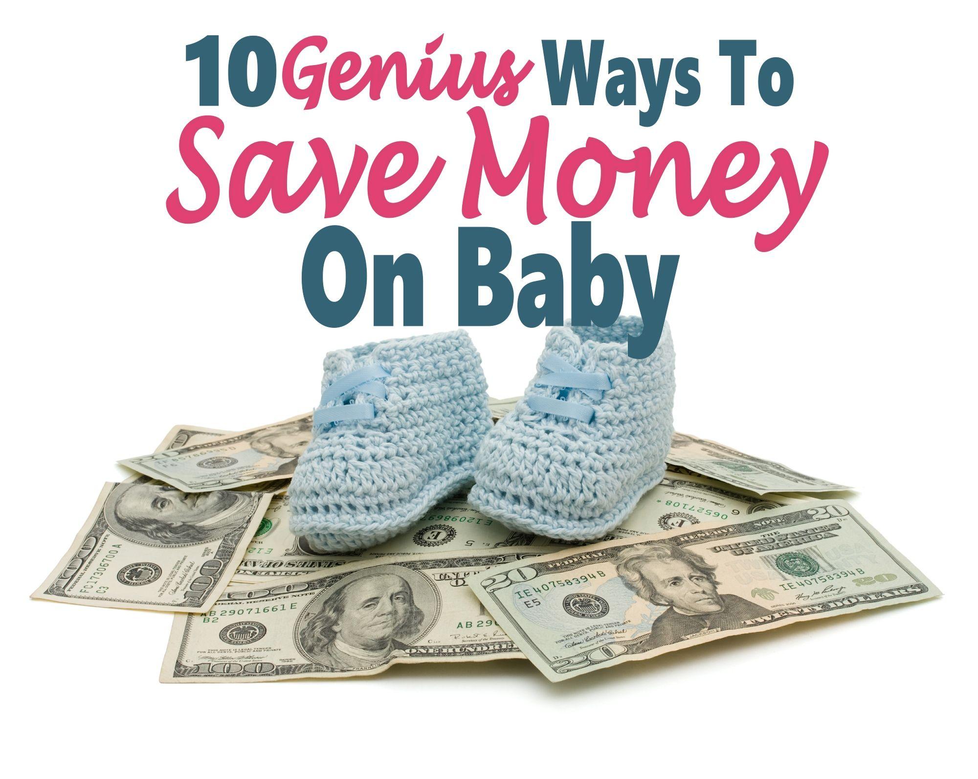 10 Genius Ways To Save Money On Baby