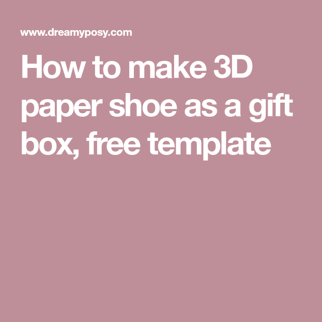 How To Make 3d Paper Shoe As A Gift Box  Free Template