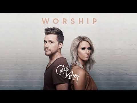 Caleb and Kelsey - Worship [2018] 💿 - YouTube | Anthem