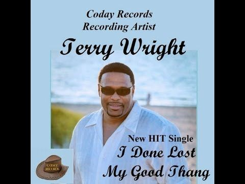 Terry Wright-I Done Lost My Good Thang - YouTube | *Music
