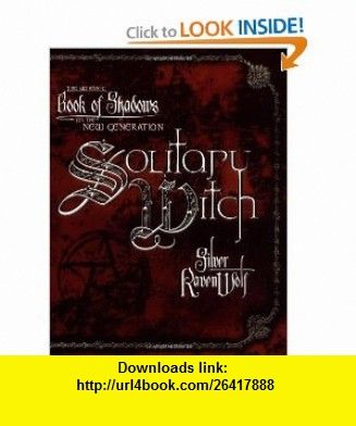Solitary witch the ultimate book of shadows for the new generation solitary witch the ultimate book of shadows for the new generation 9780738703190 silver ravenwolf isbn 10 0738703192 isbn 13 978 0738703190 fandeluxe Choice Image