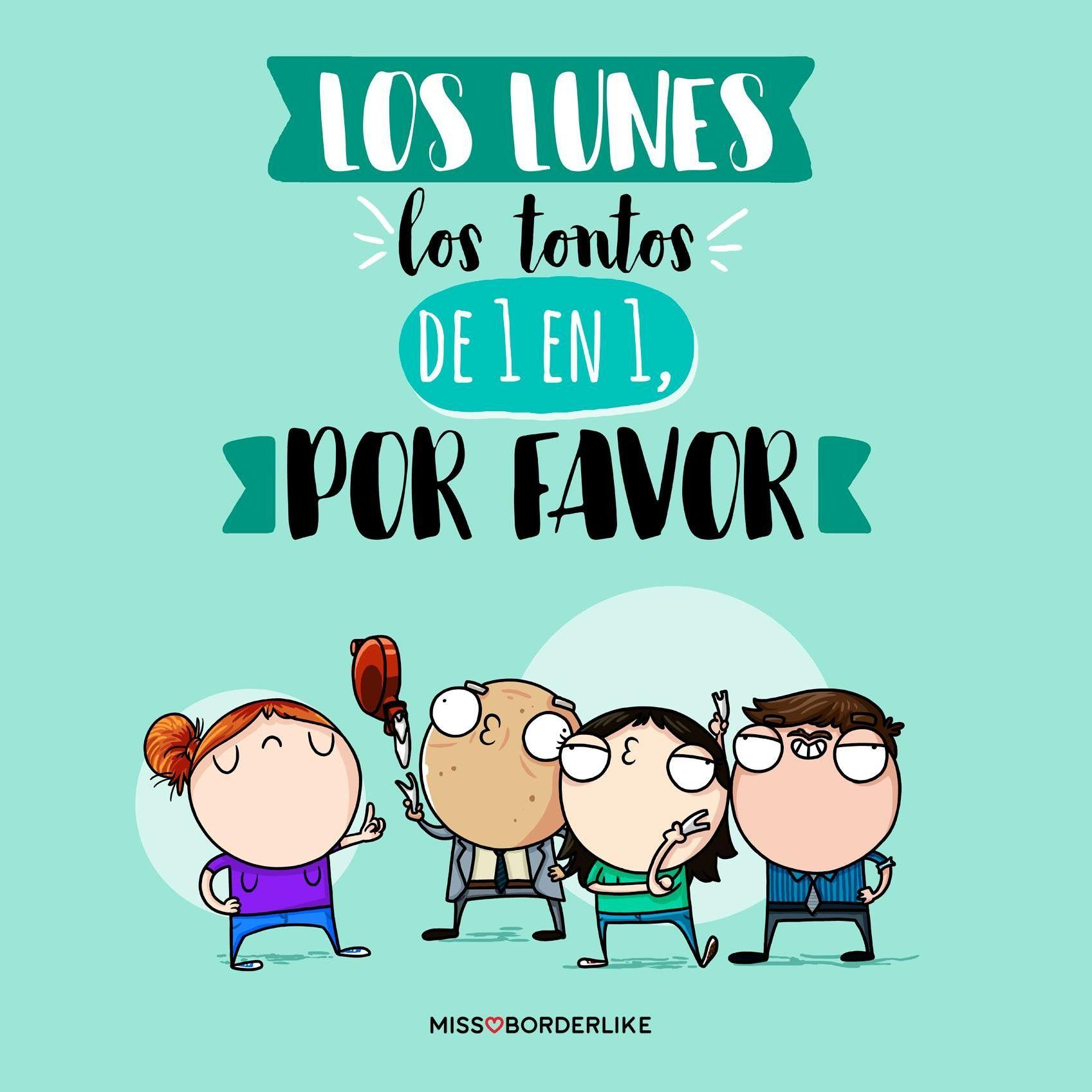 Los Lunes Los Tontos De Uno En Uno Por Favor Frases