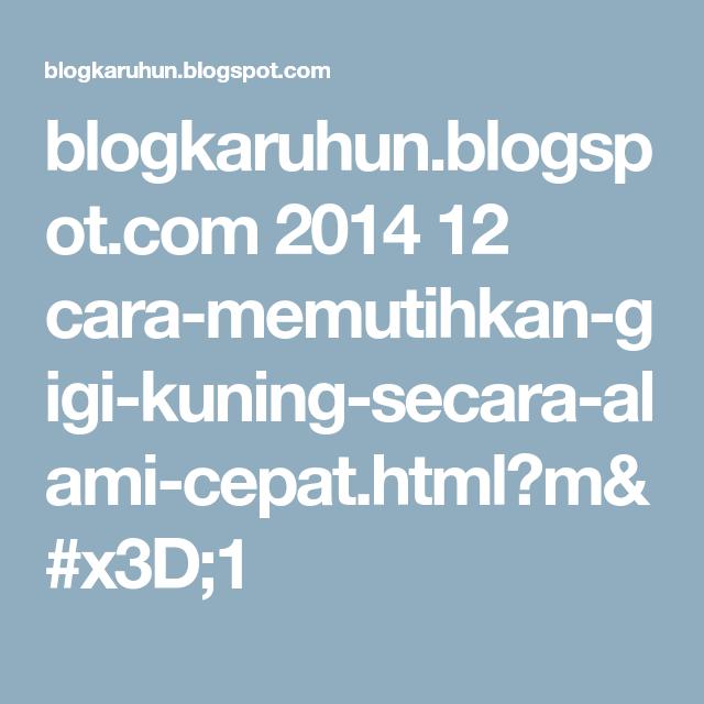 Blogkaruhun Blogspot Com 2014 12 Cara Memutihkan Gigi Kuning Secara