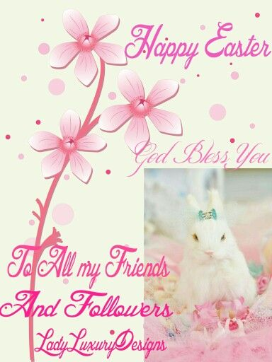 Happy Easter To All My Friends and Followers! God Bless You & Your Families ..LadyLuxuryDesigns