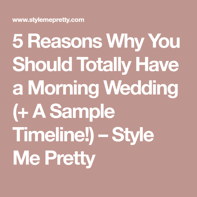 Reasons Why You Should Totally Have A Morning Wedding  A
