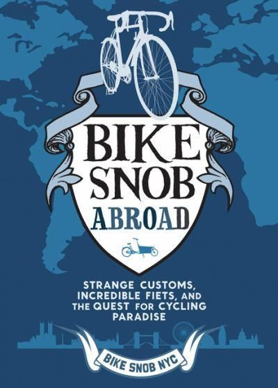 Bike Snob Abroad Bike Snob Abroad A Book by