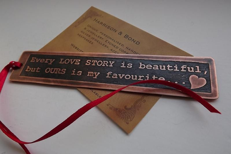 """Handcrafted from 0.7mm copper and measuring approximately 12.5 cms x 2.5 cms (5"""" x 1"""") this beautiful bookmark is etched with a love heart along with the quote:   """"Every LOVE STORY is beautiful, but OURS is my favourite."""""""