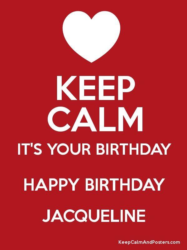 happy birthday jacqueline KEEP CALM IT'S YOUR BIRTHDAY HAPPY BIRTHDAY JACQUELINE Poster  happy birthday jacqueline