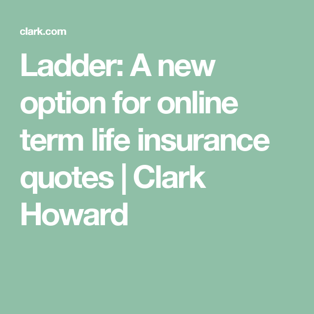 Ladder A New Option For Online Term Life Insurance Quotes Term Life Insurance Quotes Life Insurance Quotes Term Life Insurance