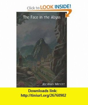 The Face in the Abyss (9781604444094) Abraham Merritt , ISBN-10: 1604444096  , ISBN-13: 978-1604444094 ,  , tutorials , pdf , ebook , torrent , downloads , rapidshare , filesonic , hotfile , megaupload , fileserve