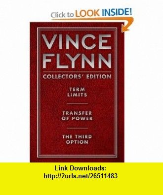 Vince Flynn Collectors Edition 1 Term Limits Transfer Of Power And The Third Option 9781451629392 Vince Flynn Isbn 10 145162939