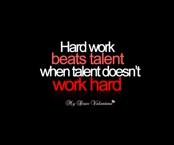 Hard Work Beats Talent Quote Hard Work Beats Talent When Talent Doesn't Work Hard#quotes .