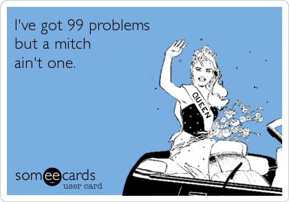 I've got 99 problems but a mitch ain't one.
