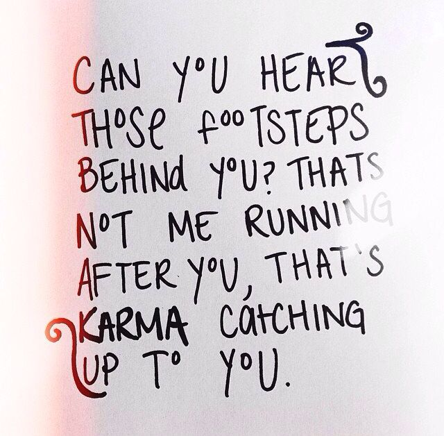 Karma S Gonna Get You Karma Wise Words Words