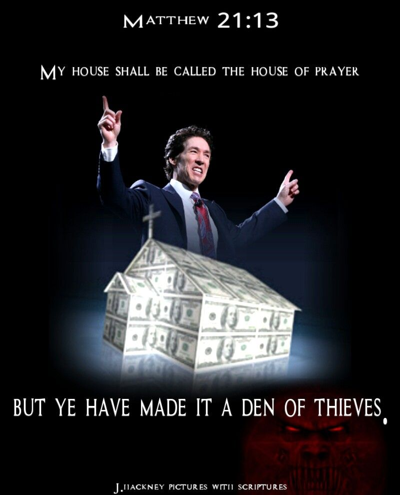 "Matthew 21:13 ""And said unto them, It is written, My house shall be called the house of prayer; but ye have made it a den of thieves."""
