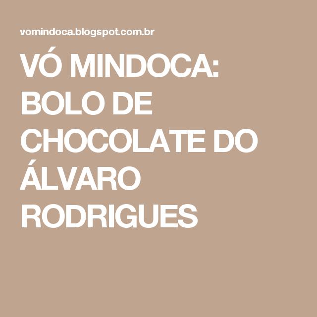 VÓ MINDOCA: BOLO DE CHOCOLATE DO ÁLVARO RODRIGUES