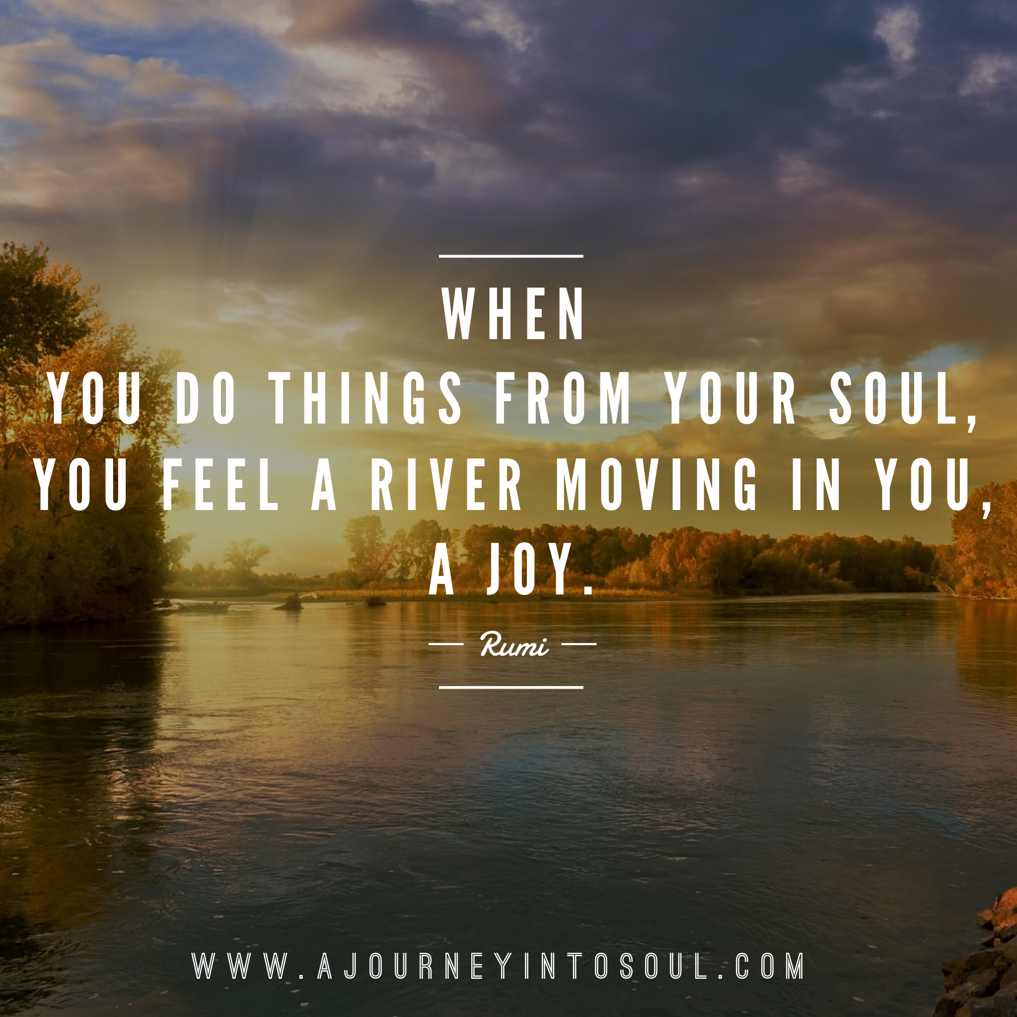 Some Rumi Soul Wisdom When You Do Things From Your Soul You Feel