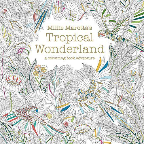Amazon Millie Marottas Tropical Wonderland A Colouring Book Adventure 9781849942850