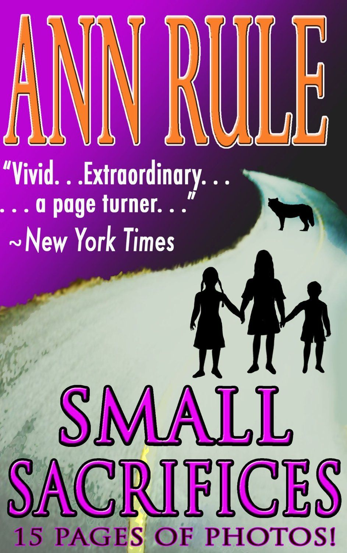 Small Sacrifices, by Ann Rule Books to read, Books, Book