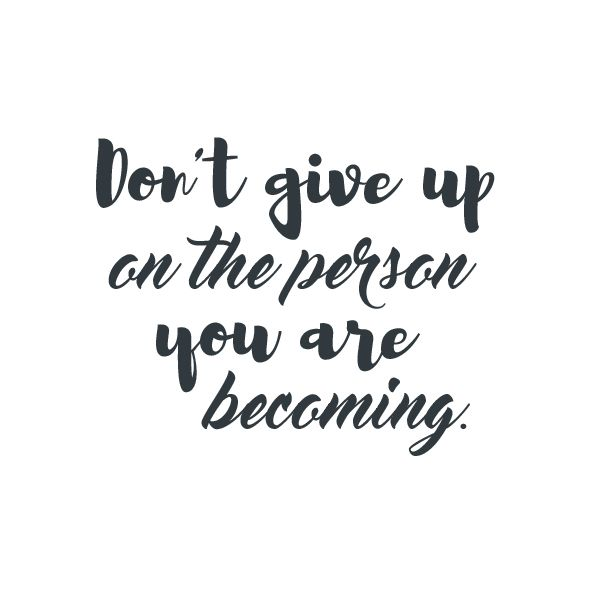 Don T Give Up Quotes Simple Don't Give Up On The Person You Are Becoming  Quote  Layouts