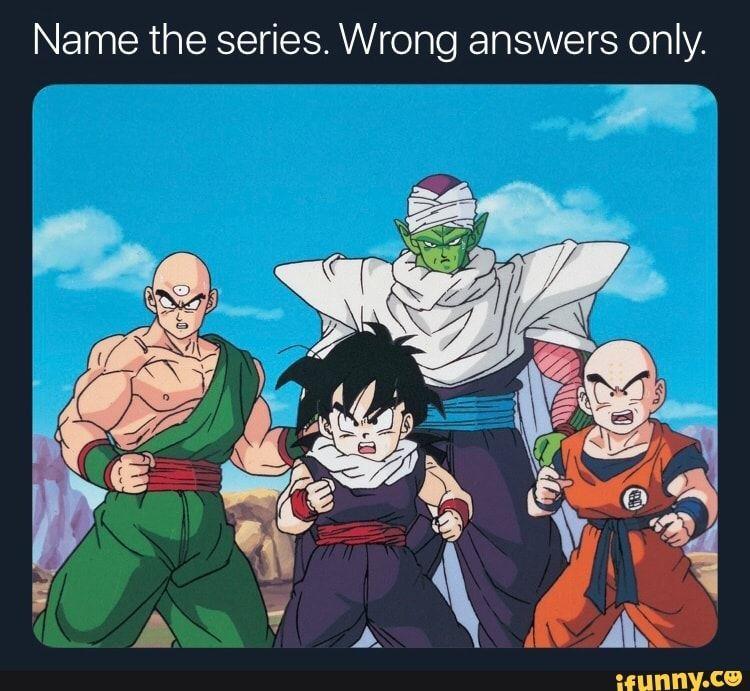 Name The Series Wrong Answers Only Ifunny Anime Dragon Ball Anime Dragon Ball Z