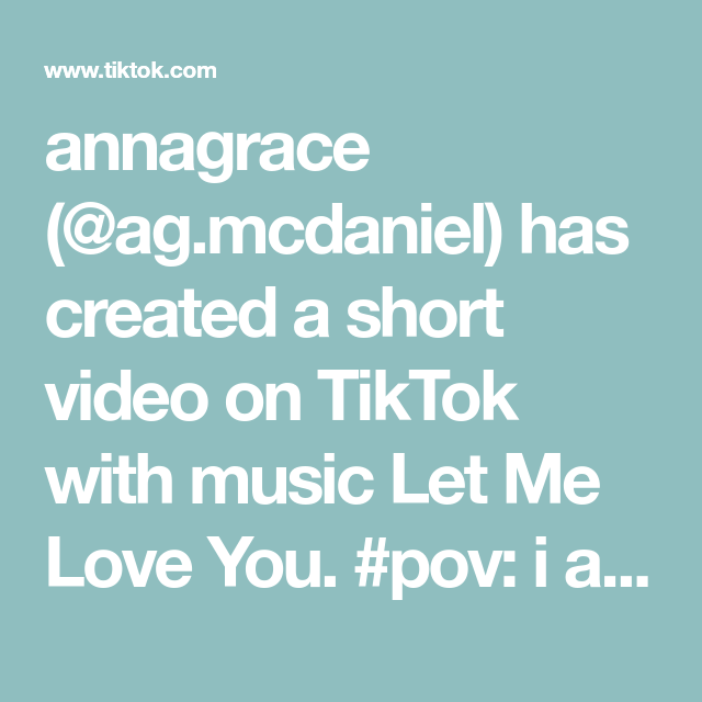 Annagrace Ag Mcdaniel Has Created A Short Video On Tiktok With Music Let Me Love You Pov I Accidentally Bump Into U At Let Me Love You Love Songs My Love