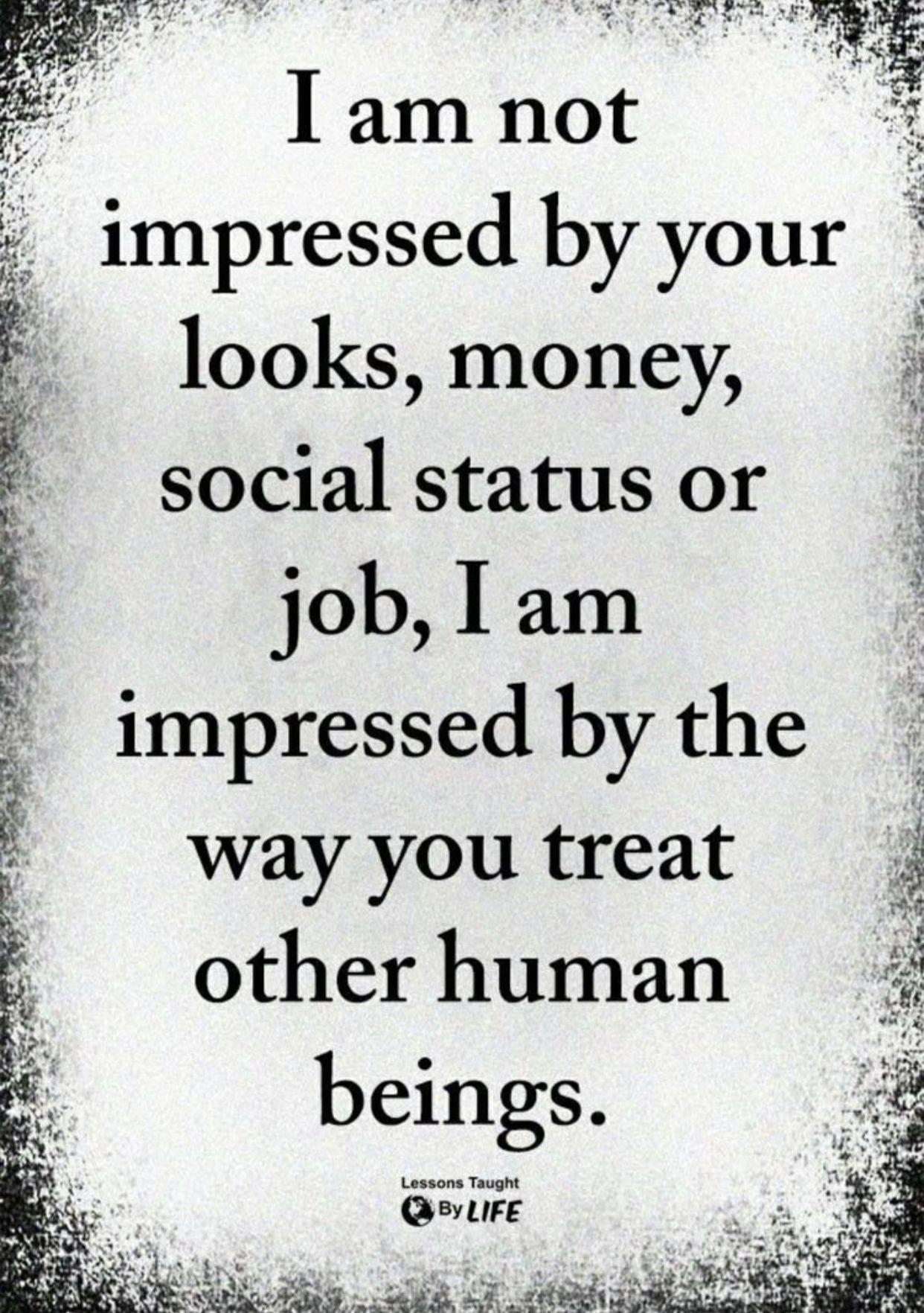 Not Impressed Life Quotes True Quotes Wisdom Quotes