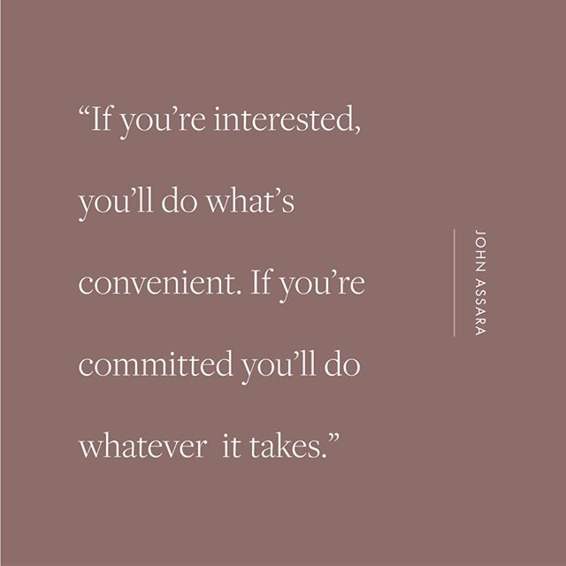 """If you're interested, you'll do what's convenient. If you're committed you'll do whatever it takes."" -John Assara  I stumbled across the quote the other day and it hit me that this is really true in my life. There were things that I thought I wanted to do in life that never panned out. Not because of circumstance but because I didn't put in the work to make it happen. Looking back I see now that it was only an interest. #quotes #thoughts . . . . . . . . . . . . . . . . #smallbizsquad #graphicde"