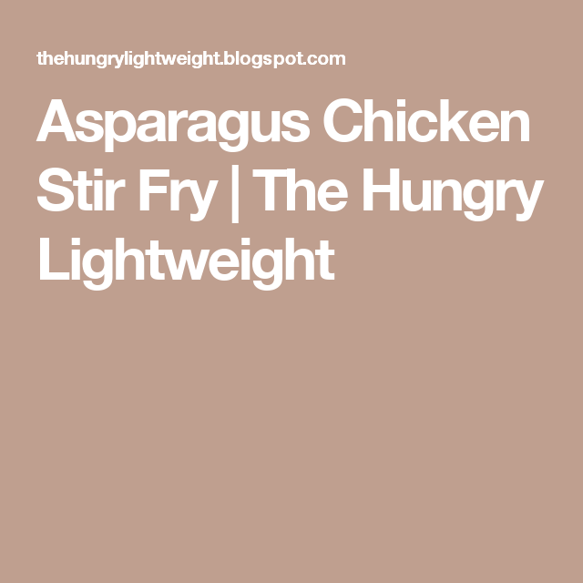 Asparagus Chicken Stir Fry | The Hungry Lightweight