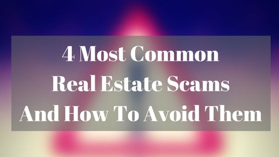 4 Most Common Real Estate Scams And How To Avoid Them