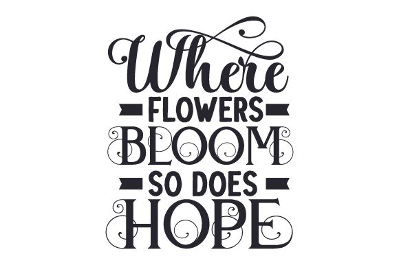 Download Where flowers bloom, so does hope.You will receive this ...