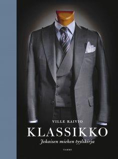 Klassikko : jokaisen miehen tyylikirja / Ville Raivio