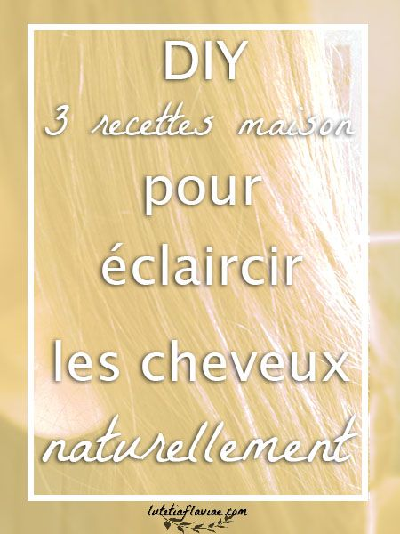 3 recettes maison pour claircir ses cheveux naturellement en 2018 lutetia flaviae pinterest. Black Bedroom Furniture Sets. Home Design Ideas