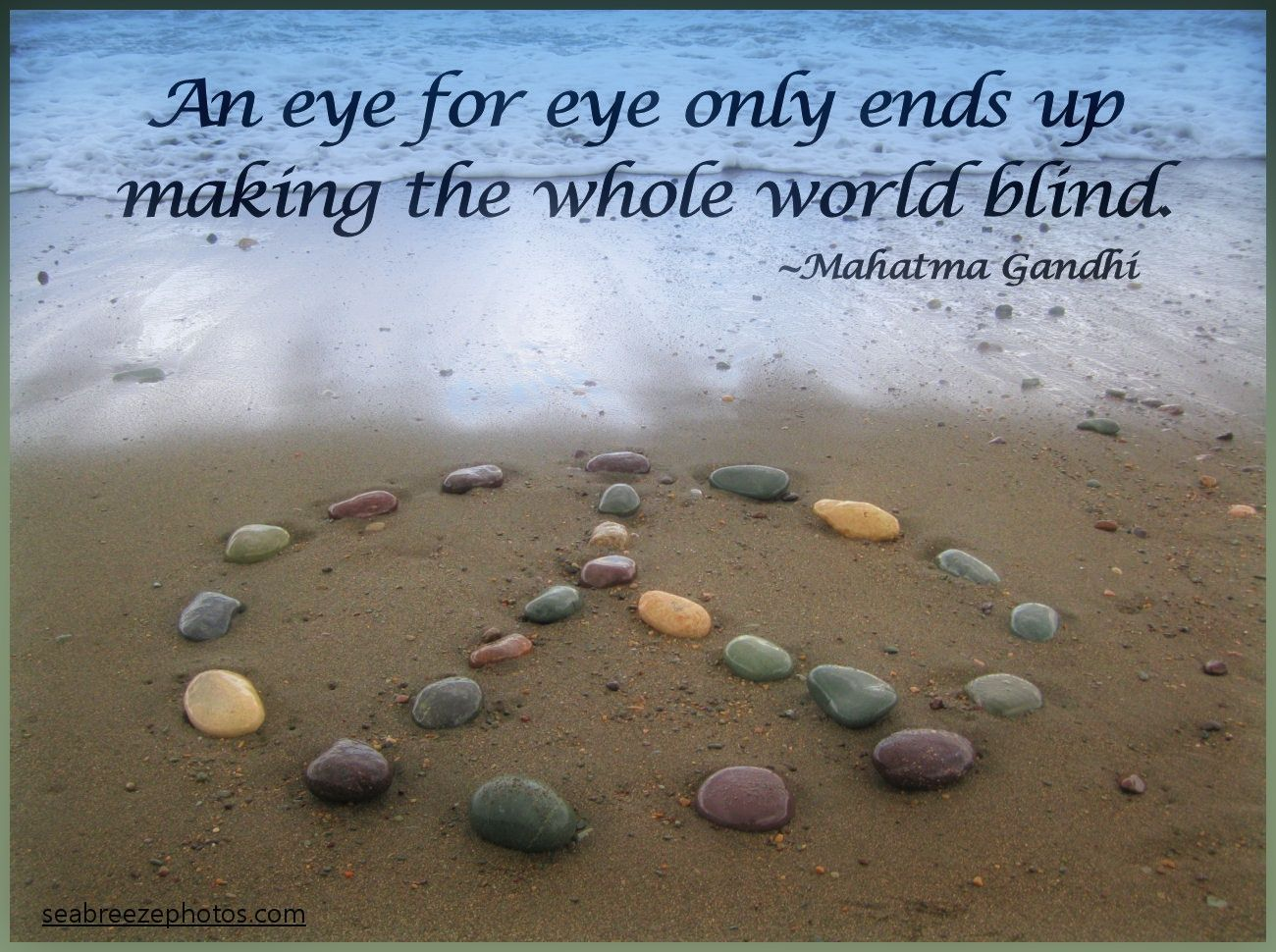 World Peace Quotes An Eye For Eye Only Ends Up Making The Whole World Blind .