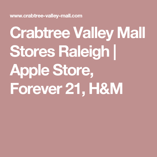 Crabtree Valley Mall Stores Raleigh Apple Store Forever 21 H M North Carolina Mall Mall Stores Apple Store