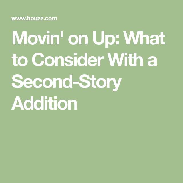 Two Story Addition Ideas: Movin' On Up: What To Consider With A Second-Story