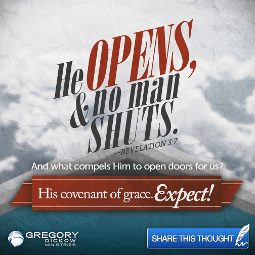 """""""He opens, & no man shuts.""""--Revelation 3:7. And what compels Him to open doors for us? His covenant of grace."""