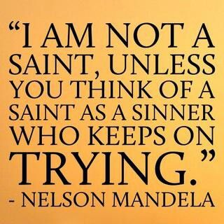 A Saint Is A Sinner Who Keeps On Trying Mandela Quotes Nelson Mandela Quotes Inspirational Quotes