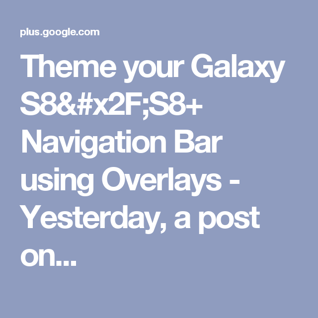 Theme your Galaxy S8/S8+ Navigation Bar using Overlays - Yesterday, a post on...